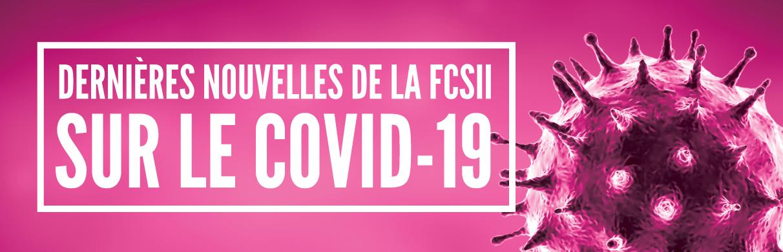 Dernieres nouvelles de la FCSII sur le COVID-19